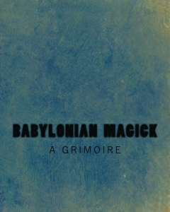 Babylonian Magick: A Grimoire edited by Joshua Free