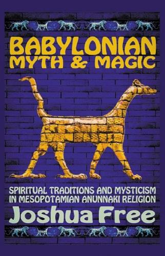 Babylonian Myth and Mardukite Magic, Joshua Free